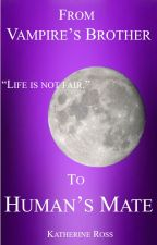 From a Vampire's Brother to a Human's Mate (Book 2: Completed) by WritingMyPassion