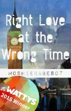 Right Love at the Wrong Time (Completed) #Wattys2015Winner by MoshieBabes07
