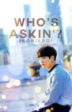 Who's Askin'? by jeonieboi