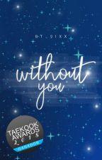 WITHOUT YOU   kth.jjk  by BT21_xX