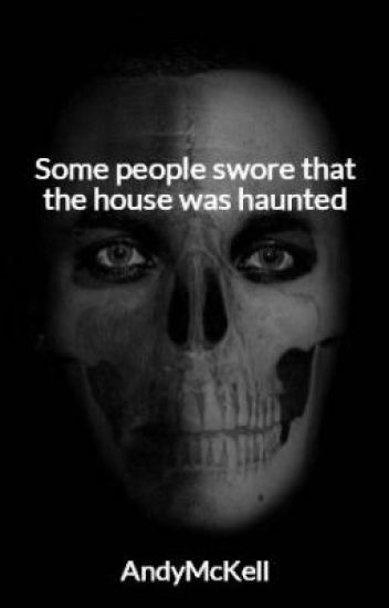 Some people swore that the house was haunted