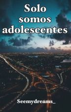 Solo somos adolescentes  by Seemydreams_