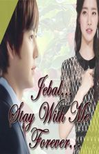 Jebal... Stay with me forever [Complete ✔] by snowwhiteintheworld