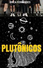 Plutônicos by DricaFernandes7