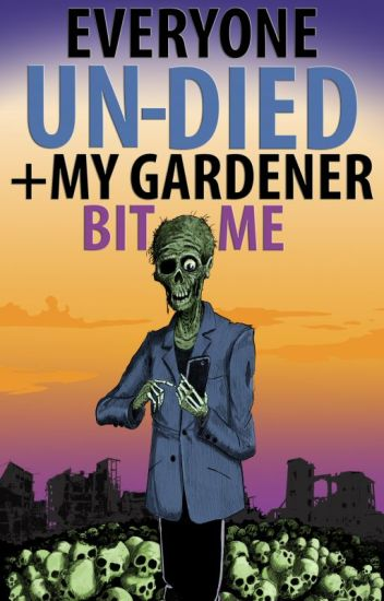 Everyone Un-Died + My Gardener Bit Me: The Oral History of the Zombie Apocalypse