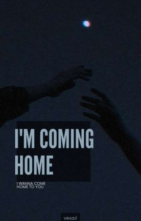 ✓ - i'm coming home • bxb by vesaii