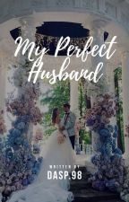 My Perfect Husband  by dasp98
