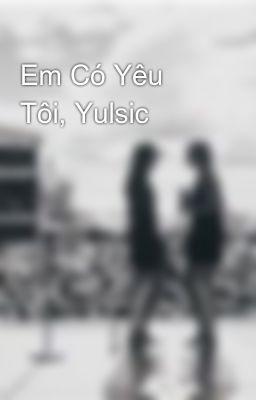 Em Có Yêu Tôi, Yulsic