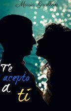 Te acepto a ti  (EAC#3) by mariagrullon25
