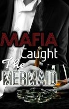 Mafia Caught the Mermaid by SinQuill_PassionInk