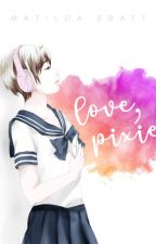 Love, Pixie by MatildaBratt