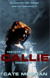 Callie (Keepers of the Flame: Origins #2) by Cate_Morgan