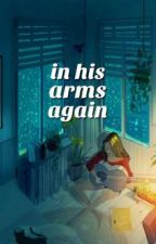 In His Arms Again by nostalairagile