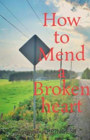 How to Mend a Broken heart by anonymousPRINCESS
