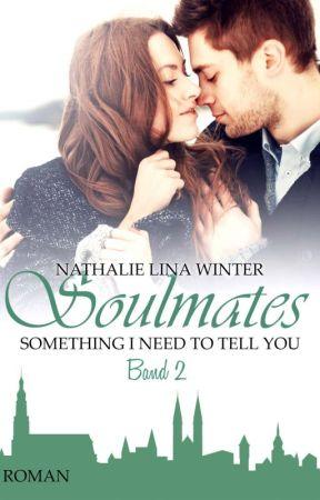 Soulmates - Something I need to tell you - Band 2 [Leseprobe] by Nathi_Lina_66