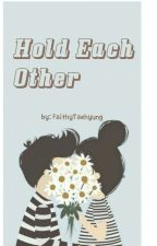 hold each other by FaithyTaehyung