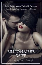 Billionaire's  Wife by dark_beautyl