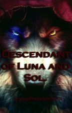 Descendant Of Luna And Sol by RisingPheonix9815