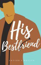 His Bestfriend (BoyxBoy) (COMPLETED) by JayceeLMejica