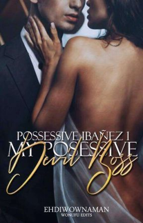 My Possessive Devil Boss * Possessive Ibañez 1 * ( Completed ) by ehdiwownaman