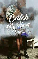 Catch My Heart by secretheart30
