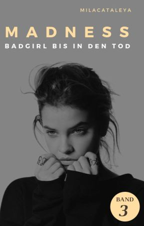 Madness - Badgirl bis in den Tod [Band III] by flauschsocke98