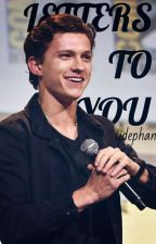 Letters To You    Tom Holland X Reader by SIDEPHAN