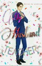 My Husband Teacher{Slow Update} by winditya-chan