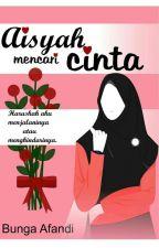 Aisyah Mencari Cinta ( Haruskah aku menghindarinya atau menjalaninya?) by BungaAfandi