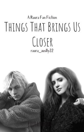 Things That Brings Us Closer || Raura | ON HOLD | by raura_auslly22