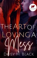 The Art Of Loving A Mess ✓ by ScarlettBlackDaisy