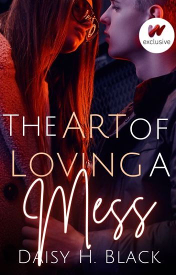 The Art Of Loving A Mess ✓