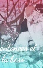 Y entonces el la beso ( Adaptación Ichiruki)  by lyalyaaeee3