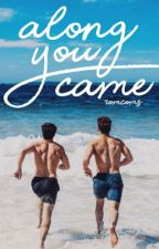 Along You Came • grethan • by romcoms