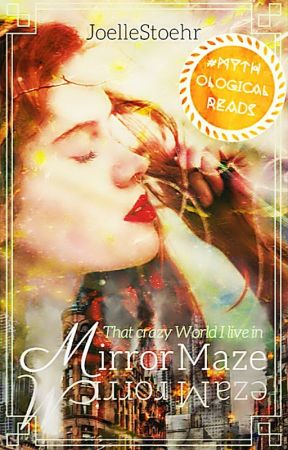 MirrorMaze - That crazy world I live in by JoelleStoehr