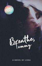 Breathe, Tommy (bxb) by cupofli