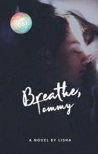 Breathe, Tommy (bxb) (undergoing some editing)  by cupofli