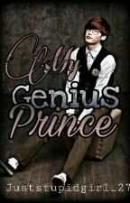 MY GENIUS PRINCE (COMPLETED) by JustStupidGirl_27