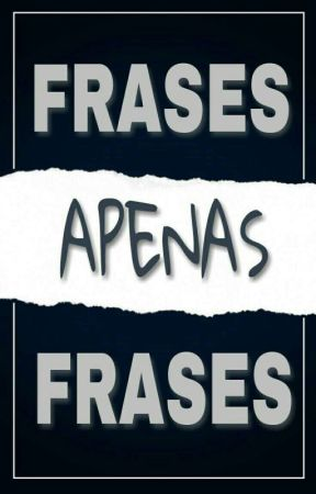 Frases Apenas Frases by DudaGames234