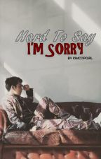 Hard To Say I'm Sorry by kimcopgirl