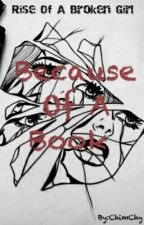 Rise Of A Broken Girl : Because Of A Book by ShimChy