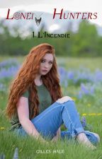 Lonely Hunters TOME 1 : L'incendie by gilles_hale