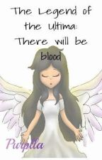 The Legend of The Ultima: There Will Be Blood by Purplla