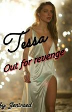 Tessa Out for revenge (18+)  by JeniRaeD