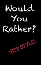 Would You Rather (BTR Style) by _invisiblestars_