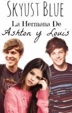 La Hermana De Ashton y Louis [Editada] by SoraSangster02
