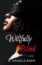 Willfully Blind by BAngelaRedd