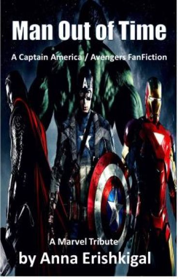 Man Out of Time - A Captain America / Avengers Fanfiction by AnnaErishkigal