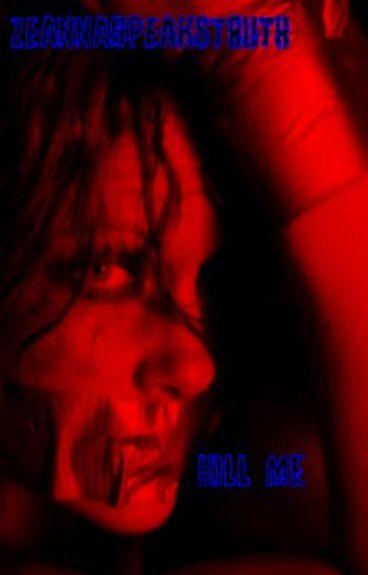 Kill me by ZeannaSpeaksTruth