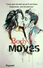Body Moves [ON GOING] by itsaliyas